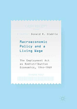 Macroeconomic Policy and a Living Wage: The Employment Act as Redistributive Economics, 1944–1969