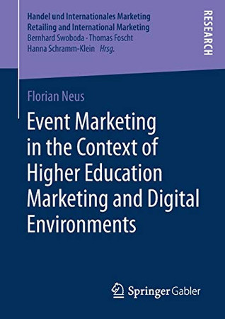 Event Marketing in the Context of Higher Education Marketing and Digital Environments (Handel und Internationales Marketing Retailing and International Marketing)