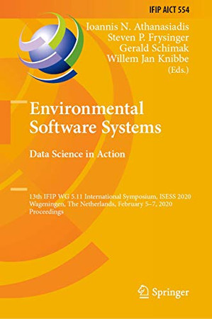 Environmental Software Systems. Data Science in Action: 13th IFIP WG 5.11 International Symposium, ISESS 2020, Wageningen, The Netherlands, February ... and Communication Technology, 554)