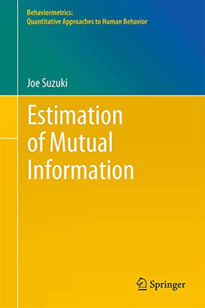 Estimation of Mutual Information (Behaviormetrics: Quantitative Approaches to Human Behavior, 2)