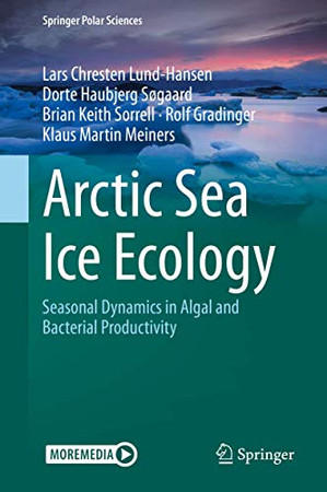 Arctic Sea Ice Ecology: Seasonal Dynamics in Algal and Bacterial Productivity (Springer Polar Sciences)