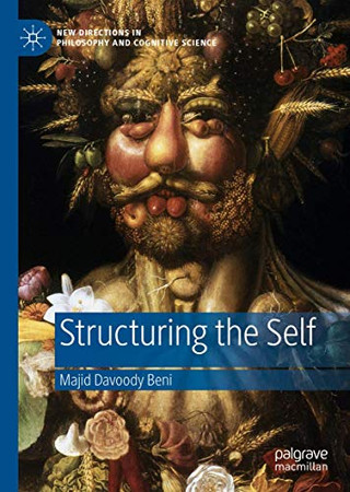 Structuring the Self (New Directions in Philosophy and Cognitive Science)