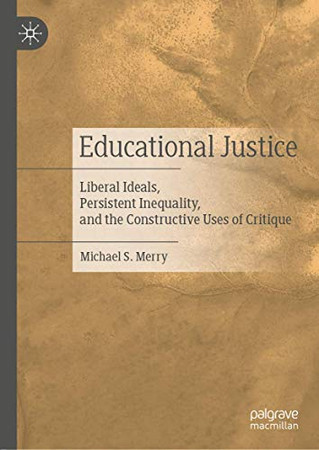 Educational Justice: Liberal Ideals, Persistent Inequality, and the Constructive Uses of Critique