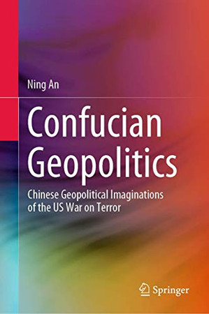 Confucian Geopolitics: Chinese Geopolitical Imaginations of the US War on Terror