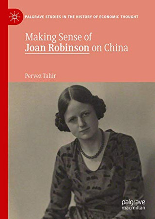 Making Sense of Joan Robinson on China (Palgrave Studies in the History of Economic Thought)