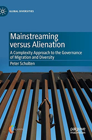 Mainstreaming versus Alienation: A Complexity Approach to the Governance of Migration and Diversity (Global Diversities)