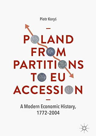 Poland From Partitions to EU Accession: A Modern Economic History, 1772–2004