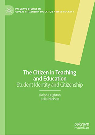 The Citizen in Teaching and Education: Student Identity and Citizenship (Palgrave Studies in Global Citizenship Education and Democracy)