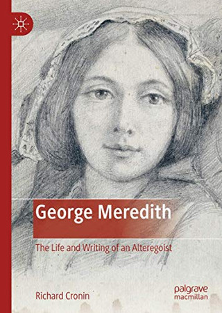 George Meredith: The Life and Writing of an Alteregoist