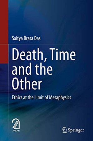 Death, Time and the Other: Ethics at the Limit of Metaphysics