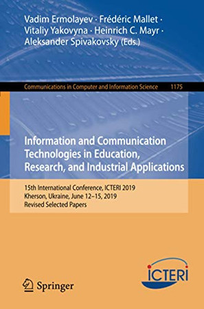 Information and Communication Technologies in Education, Research, and Industrial Applications: 15th International Conference, ICTERI 2019, Kherson, ... in Computer and Information Science, 1175)