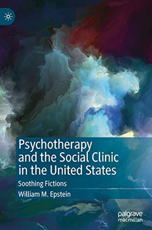Psychotherapy and the Social Clinic in the United States: Soothing Fictions