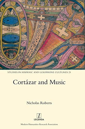 Cortázar and Music (Studies in Hispanic and Lusophone Cultures)