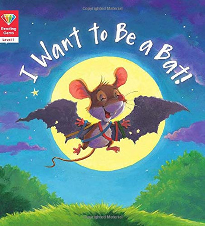 I Want to Be a Bat! (Level 1) (Reading Gems)