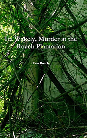Ira Wakely, Murder at the Roach Plantation
