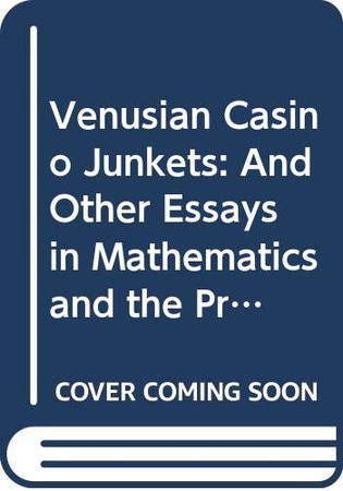 Venusian Casino Junkets: And Other Essays in Mathematics and the Probabilities of Gambling