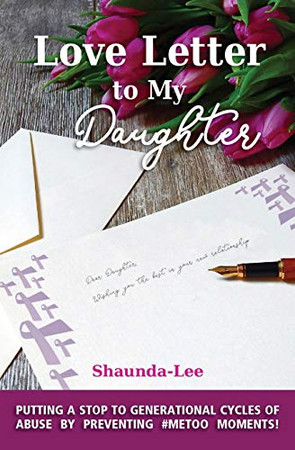 Love Letter to My Daughter: Putting a Stop to Generational Cycles of Abuse by Preventing #METOO MOMENTS!