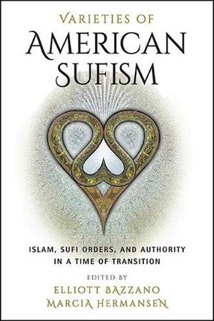 Varieties of American Sufism: Islam, Sufi Orders, and Authority in a Time of Transition