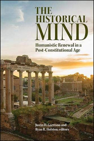 Historical Mind, The: Humanistic Renewal in a Post-Constitutional Age