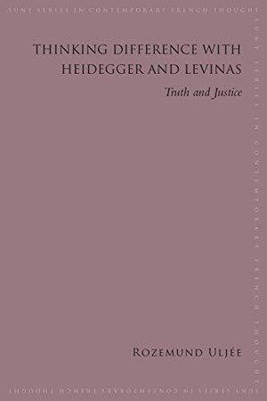 Thinking Difference with Heidegger and Levinas: Truth and Justice (SUNY series in Contemporary French Thought)