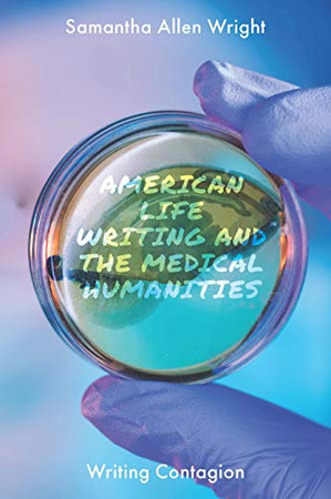 American Life Writing and the Medical Humanities: Writing Contagion