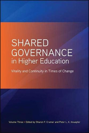 Shared Governance in Higher Education, Volume 3: Vitality and Continuity in Times of Change