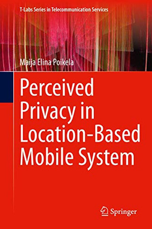 Perceived Privacy in Location-Based Mobile System (T-Labs Series in Telecommunication Services)