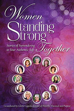 Women Standing Strong Together: Stories of Surrendering to Your Authentic Self