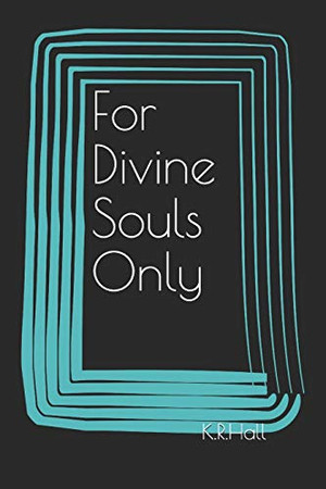 For Divine Souls Only