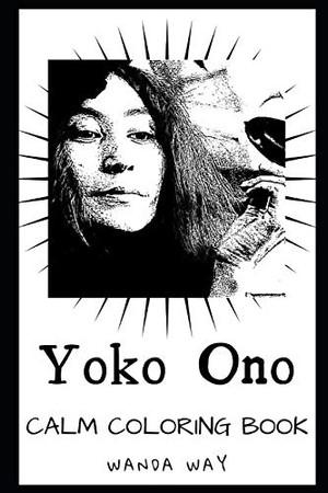 Yoko Ono Calm Coloring Book (Yoko Ono Calm Coloring Books)