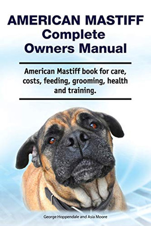 American Mastiff Complete Owners Manual. American Mastiff book for care, costs, feeding, grooming, health and training.
