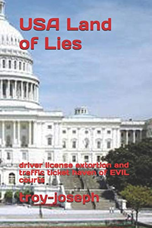 USA Land of Lies: driver license extortion and traffic ticket haven of EVIL courts
