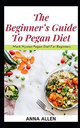 The Beginner's Guide To Pegan Diet: … Mark Hyman Pegan Diet For Beginners