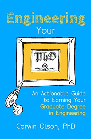 Engineering Your PhD: An Actionable Guide to Earning Your Graduate Degree in Engineering