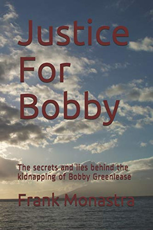 Justice For Bobby: The secrets and lies behind the kidnapping of Bobby Greenlease