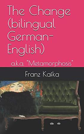 "The Change (bilingual German-English): a.k.a. ""Metamorphosis"""