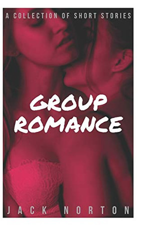 Group Romance: A Collection Of Short Stories