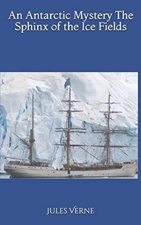 An Antarctic Mystery The Sphinx of the Ice Fields