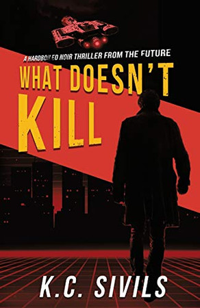 What Doesn't Kill: Hardboiled Noir From The Future