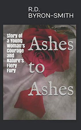 Ashes to Ashes: Story of a Young Woman's Courage and Nature's Fiery Fury
