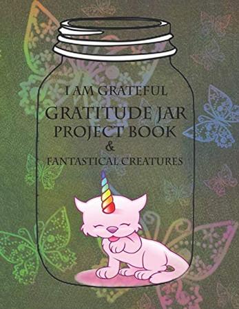 I AM GRATEFUL: A BIG Gratitude Jar Project Book