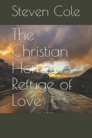 The Christian Home: A Refuge of Love (Riches from the Word)