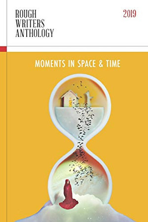 Rough Writers Anthology 2019: Moments in Space & Time