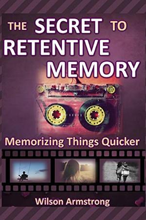 The Secret to Retentive Memory: Memorizing Things Quicker