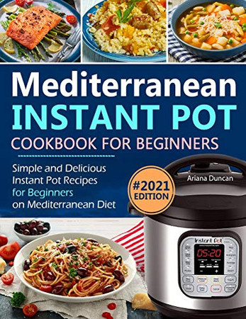Mediterranean Instant Pot Cookbook: Simple and Delicious Instant Pot Recipes For Beginners on Mediterranean Diet