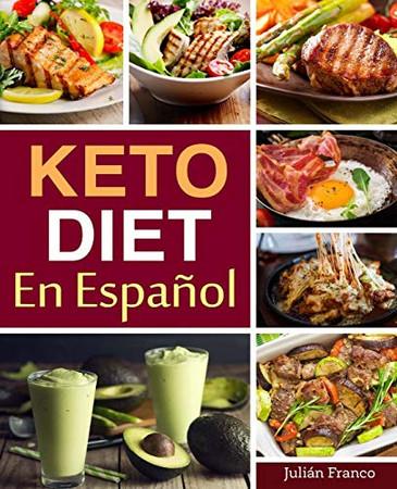Keto Diet En Español: Keto Diet Cookbook for Quick & Easy Keto recipes (Low Carb Recipes)