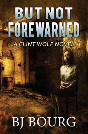 But Not Forewarned: A Clint Wolf Novel (Clint Wolf Mystery Series)