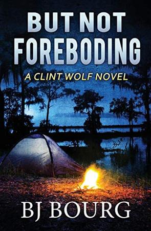 But Not Foreboding: A Clint Wolf Novel (Clint Wolf Mystery Series)