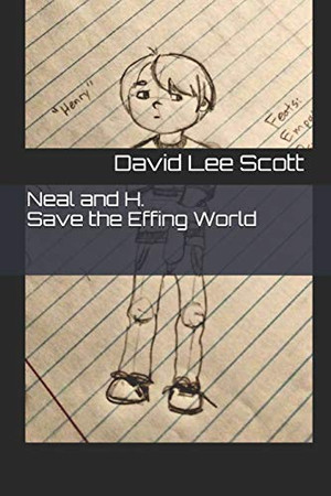 Neal and H. Save the Effing World: A Swanky Novel of Psychic Psychics and Villainous Villains