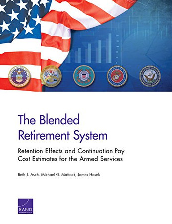 The Blended Retirement System: Retention Effects and Continuation Pay Cost Estimates for the Armed Services